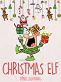 Books for Kids: CHRISTMAS ELF (Fun Christmas Stories for Kids, Children Christmas Books): Christmas Stories for Kids, Christmas Jokes, and Fun Christmas Activities for Kids!