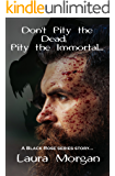 Don't Pity the Dead, Pity the Immortal: A Black Rose series story... (Black Rose series novellas Book 1)