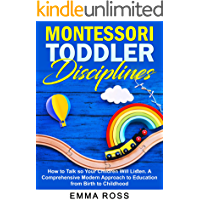 Montessori Toddler Disciplines: How to Talk so Your Children Will Listen. A Comprehensive Modern Approach to Education from Birth to Childhood. (English Edition)