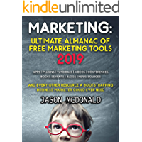 Marketing: Ultimate Almanac of Free Marketing Tools Apps Plugins Tutorials Videos Conferences Books Events Blogs News Sources and Every Other Resource ... (2019 Updated Edition) (English Edition)