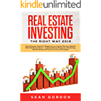 Real Estate Investing The Right Way 2019: The Ultimate Guide For Beginners to Create Massive Wealth With No Money Down - Includes Rental Property, Marketing, ... Estate Investing For Beginners Book 1)