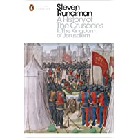 A History Of The Crusades II: The Kingdom Of Jerusalem And The Frankish East 1100-1187