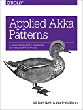 Applied Akka Patterns: A Hands-On Guide to Designing Distributed Applications (English Edition)