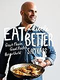 Eat a Little Better: Great Flavor, Good Health, Better World
