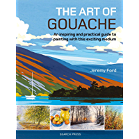 The Art of Gouache: An inspiring and practical guide to painting with this exciting medium (English Edition)