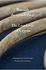 Beneath the Carob Trees: The Lost Lives of Cyprus Kindle Edition