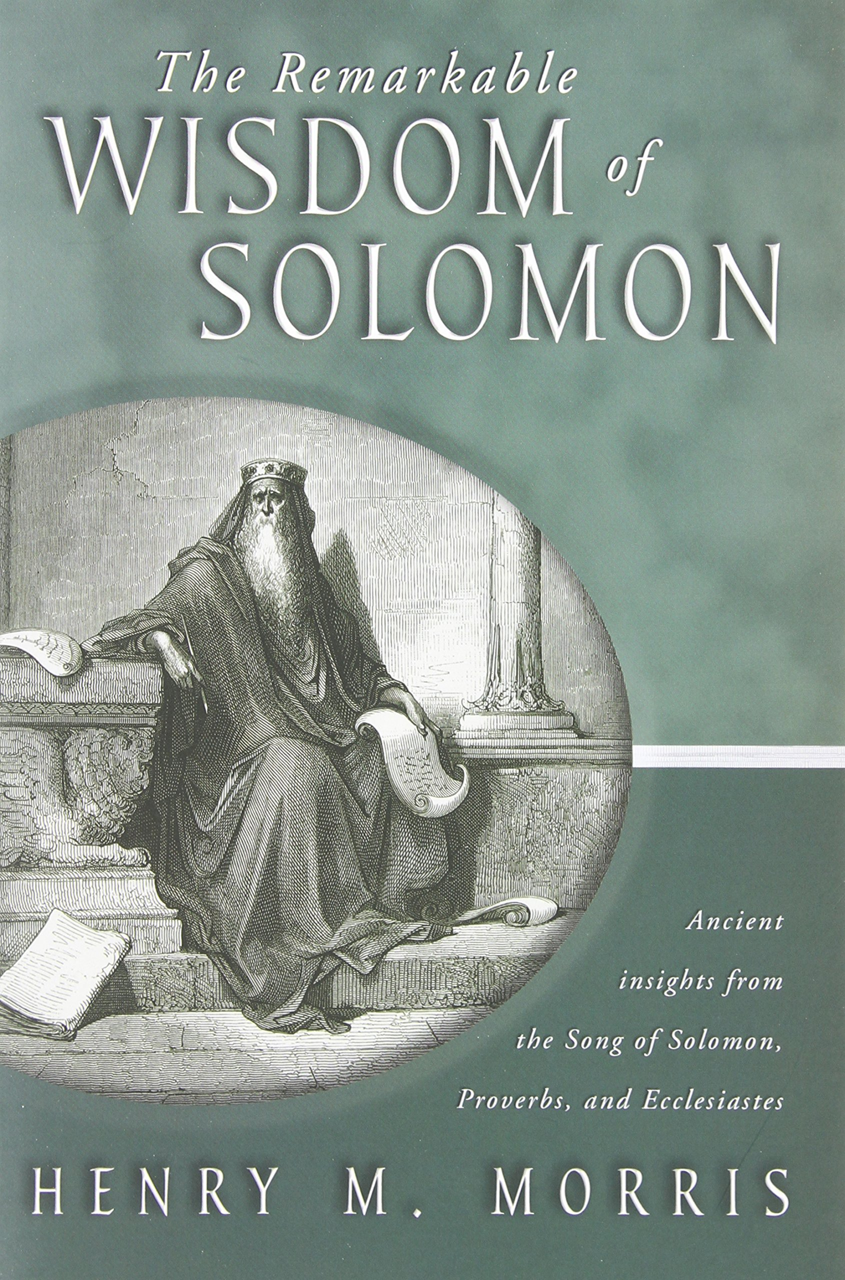 d42ccb226a08 The Remarkable Wisdom of Solomon  Henry Morris  9780890513569 ...