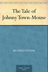 The Tale of Johnny Town-Mouse Kindle Edition