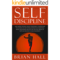 Self-Discipline: Gain more Control, Build Confidence, Understand the Science of Self-esteem. Develop an Unbeatable Mind, Willpower, and get the Life You Dream of. With No Excuses (21-daily blueprint)