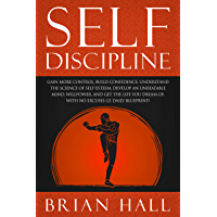 Self-Discipline: Gain more Control, Build Confidence, Understand the Science of Self-esteem. Develop an Unbeatable Mind, Willpower, and get the Life You ... (21-daily blueprint) (English Edition)
