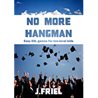 No More Hangman: Easy ESL Games for Low-Level Kids (English Edition)