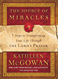 The Source of Miracles: 7 Steps to Transforming Your Life through the Lord's Prayer (English Edition)
