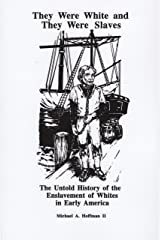 They Were White and They Were Slaves: The Untold History of the Enslavement of Whites in Early America Kindle Edition