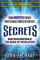 Secrets - never heard until now - of the Book of Revelation: Finding unexpected strength when the world tramples on your faith (Expect to Live Forever 1) Kindle Edition