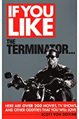 If You Like The Terminator... Here Are Over 200 Movies, TV Shows, and Other Oddities That You Will Love Paperback