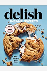 Delish Insane Sweets: Bake Yourself a Little Crazy: 100+ Cookies, Bars, Bites, and Treats Kindle Edition