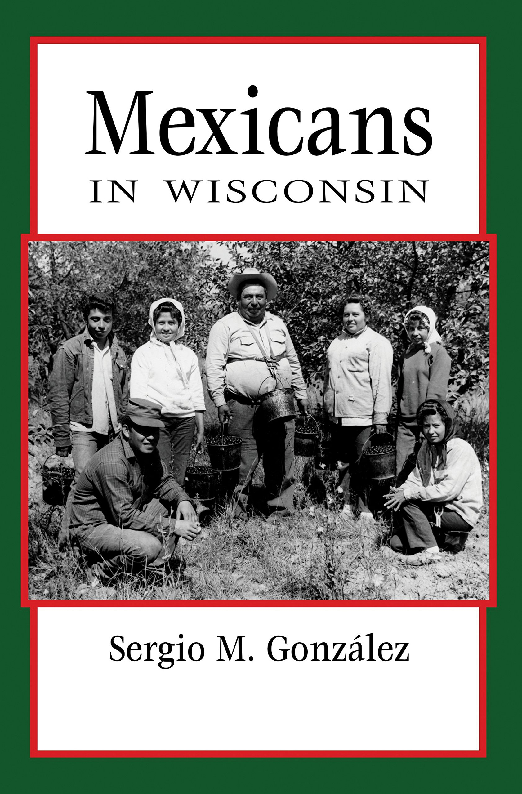 Mexicans in Wisconsin (People of Wisconsin): Sergio González ...