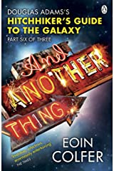 And Another Thing ...: Douglas Adams' Hitchhiker's Guide to the Galaxy. As heard on BBC Radio 4 (Hitchhikers Guide Book 6) Kindle Edition
