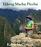 Hiking Machu Picchu (Bucket Adventure Guides Book 2) (English Edition)