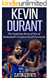 Kevin Durant: The Inspiring Story of One of Basketball's Greatest Small Forwards (Basketball Biography Books) (English Edition)