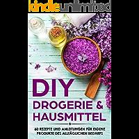 DIY Drogerie & Hausmittel: 60 Rezepte und Anleitungen für eigene Produkte des alltäglichen Bedarf - Selber machen statt kaufen
