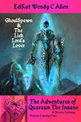 GhoulSpawn and The Lich Lord's Lover: A Bizarro Fantasy (The Adventures of Quaraun The Insane Book 22) Kindle Edition