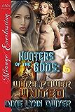 Hunters of the Gods 6: Were Power United (Siren Publishing Menage Everlasting)