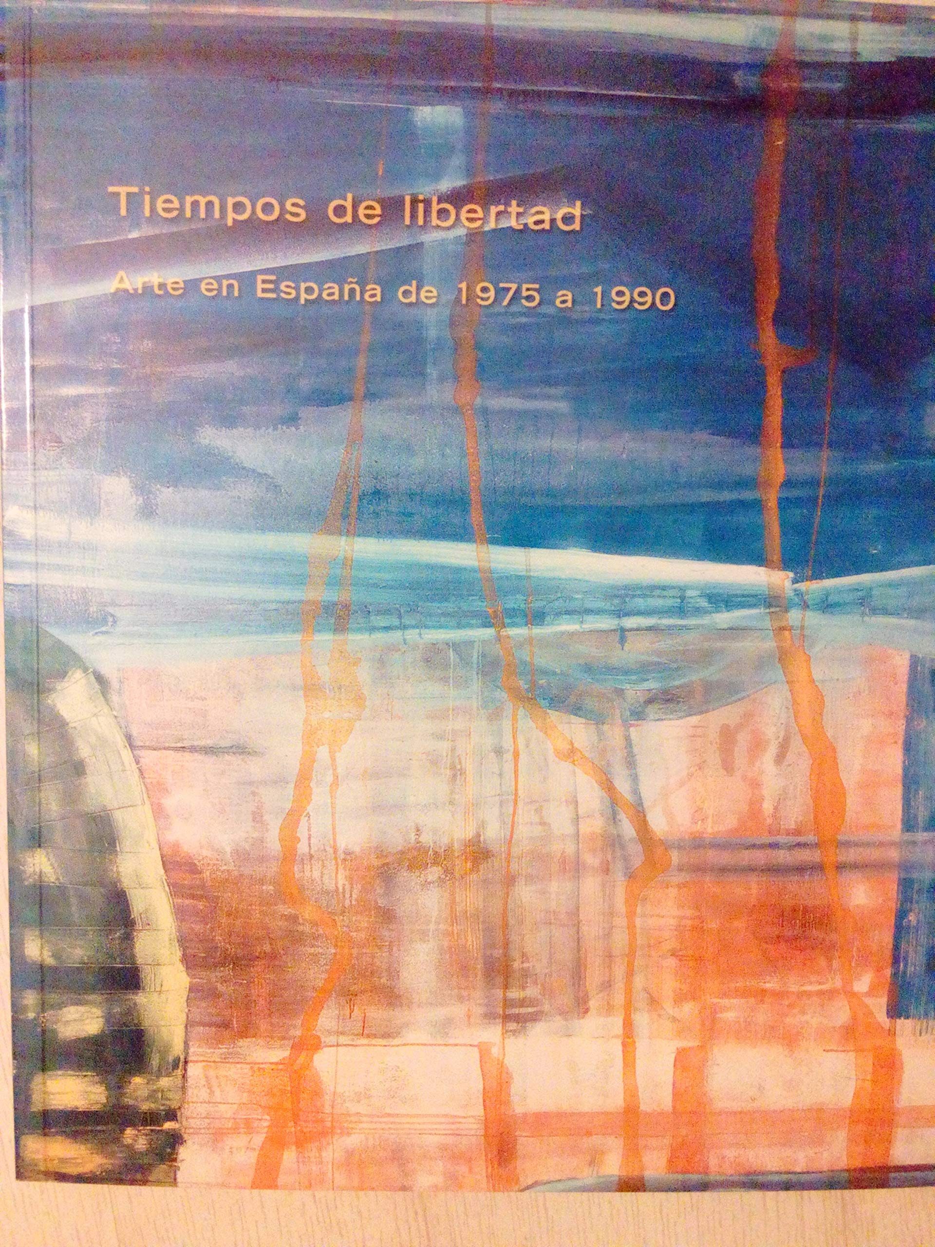 Tiempos de libertad: arte en España de 1975 a 1990 a cargo de oscar Alonso Molina: Amazon.es: Sin Autor: Libros