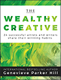 The Wealthy Creative: 24 Successful Artists and Writers Share Their Winning Habits