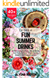 THE BOOK OF FUN SUMMER DRINKS: 44 Refreshing Cocktails, Mixed Drinks, Iced Fruity Coffees, Infused Spirits, Sangrias and…