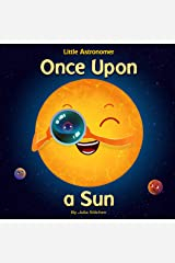 Little Astronomer: Once Upon a Sun (Kid Lit Science Book 2) Kindle Edition