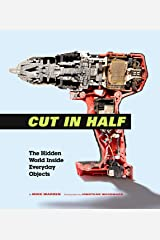 Cut in Half: The Hidden World Inside Everyday Objects Kindle Edition