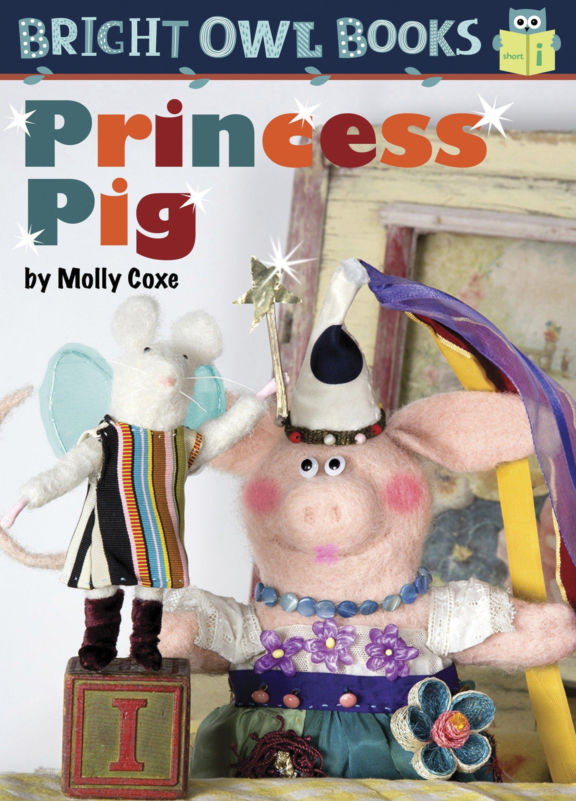 Princess Pig: Short I (Bright Owl Books)