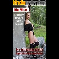 Die Austauschschülerin − Zugeritten und abgerichtet: Feuchtes Höschen wird bestraft (Kim Wixxx 21)