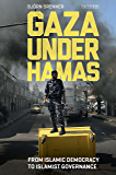 Gaza Under Hamas: From Islamic Democracy to Islamist Governance (Library of Modern Middle East Studies)
