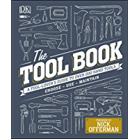 The Tool Book: A Tool-Lover's Guide to Over 200 Hand Tools (Dk)