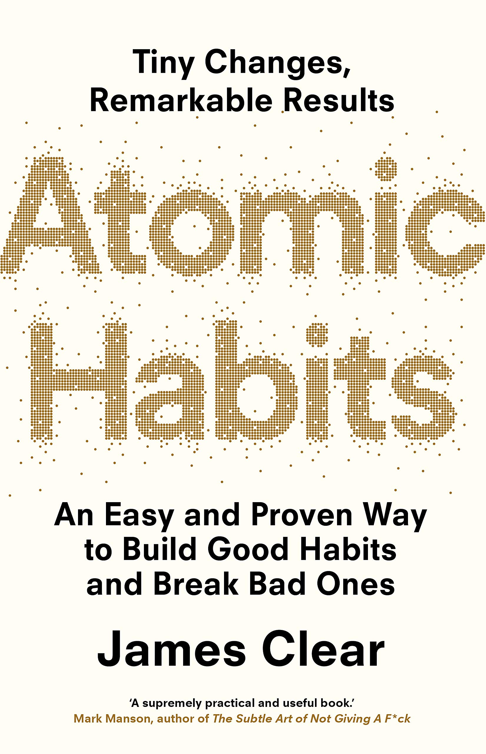 Atomic Habits: An Easy and Proven Way to Build Good Habits and Break Bad  Ones: Amazon.co.uk: James Clear: 9781847941831: Books