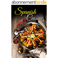 Spanish Cuisine: Modern & Traditional Recipes of Northern Spain (English Edition)