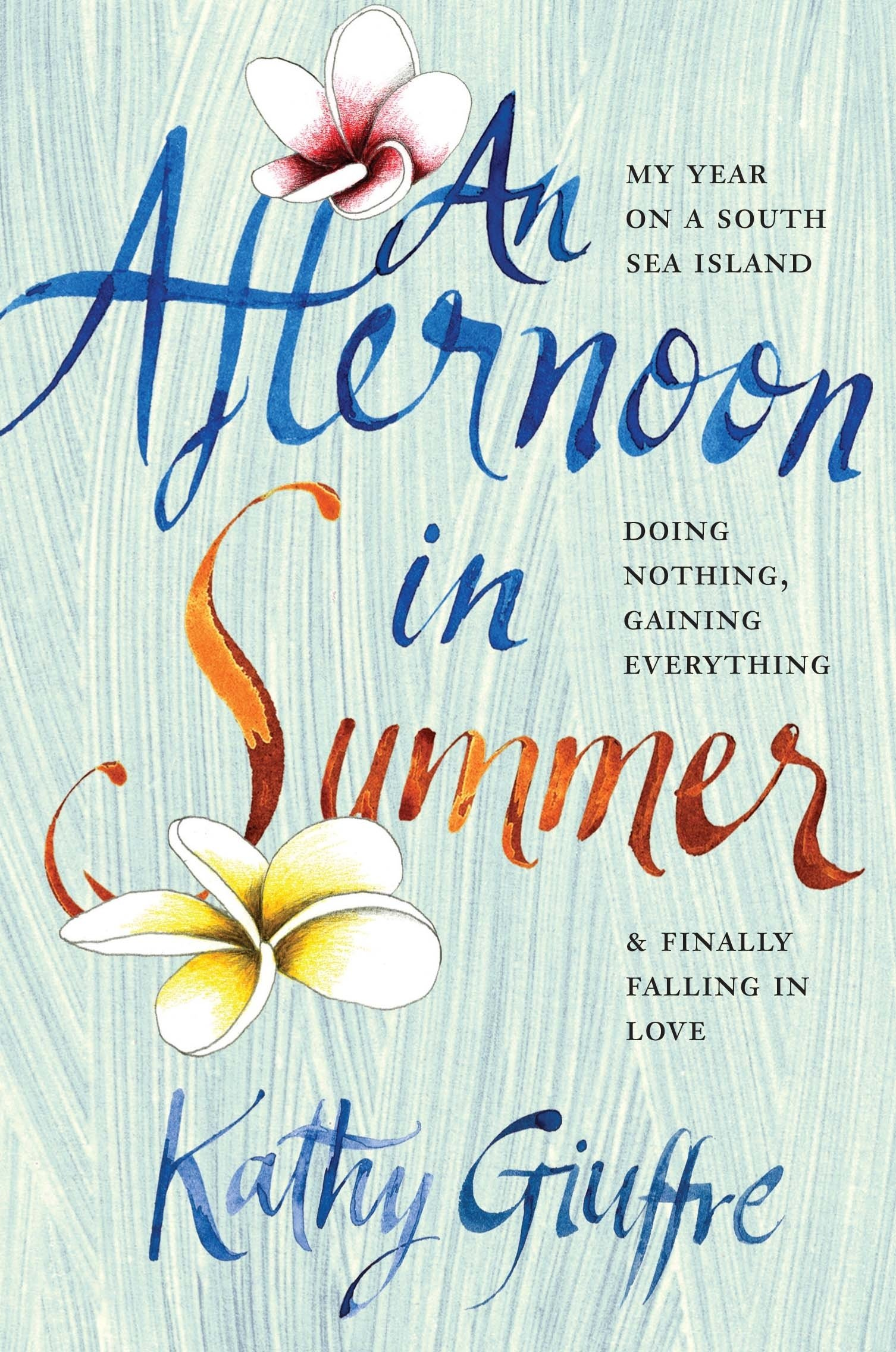 Read Online An Afternoon in Summer: My Year on a South Sea Island, Doing Nothing, Gaining Everything, and Finally Falling in Love pdf