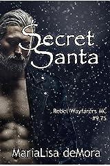 Secret Santa: #9.75 (Rebel Wayfarers MC Book 15) Kindle Edition