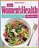 Das Women's Health Kochbuch: Traumbody-Rezepte: Lecker essen und trotzdem schlank bleiben