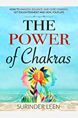 The Power of Chakras: How to Awaken, Balance, and Cure Chakras, Get Enlightenment and Heal Your Life (The Journey Within Book 4) Kindle Edition