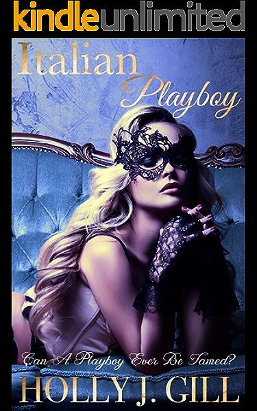 Italian Playboy Italian Playboys Book 1 Kindle Edition By Gill Holly J Literature Fiction Kindle Ebooks Amazon Com