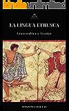 LA LINGUA ETRUSCA: Grammatica e Lessico (STUDI ETRUSCHI Vol. 4)