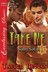 Take Me [Sultry SoCal 1] (Siren Publishing Everlasting  Classic ManLove) Kindle Edition