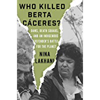 Who Killed Berta Caceres?: The Murder of an Indigenous Defender and the Race to Save the Planet