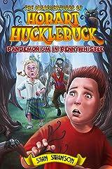 The Misadventures of Hobart Hucklebuck: Pandemonium in Pennywhistle Kindle Edition