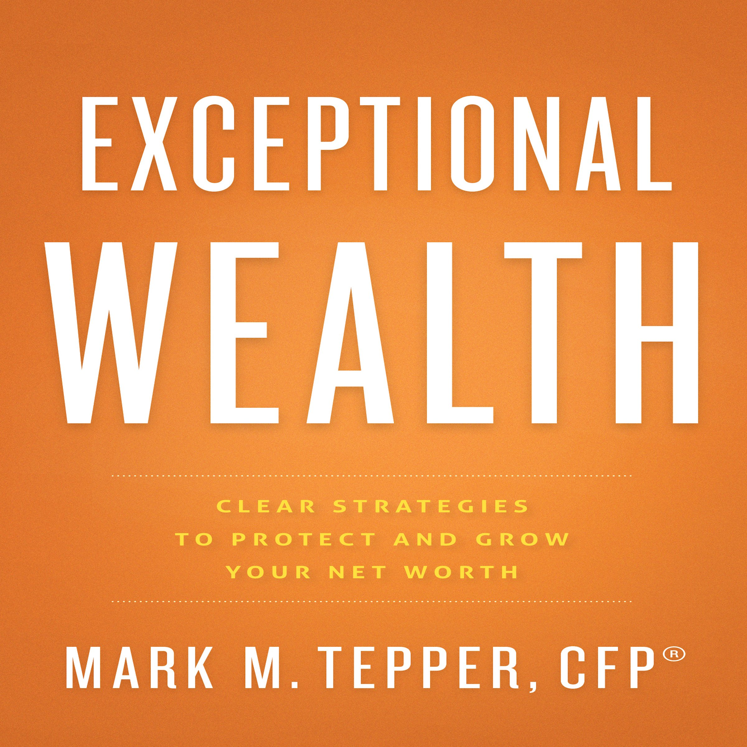 Exceptional Wealth: Clear Strategies to Protect and Grow Your Net Worth