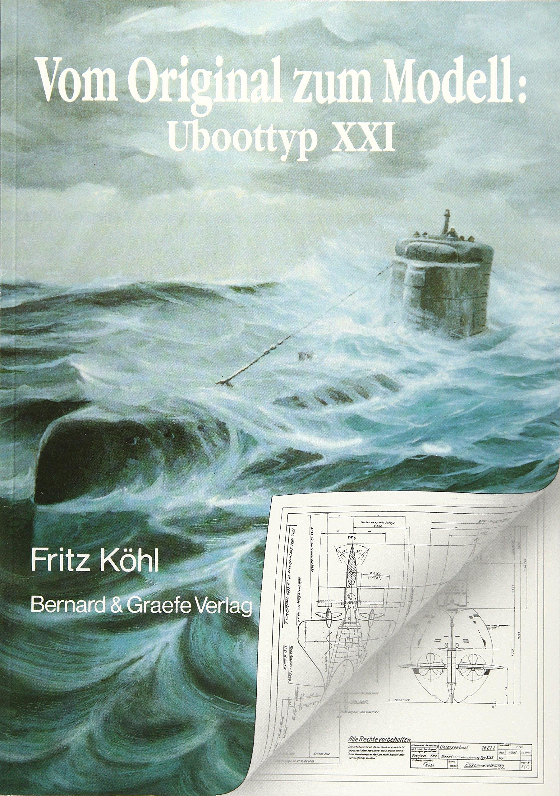 Vom Original zum Modell: Uboottyp XXI: Eine Bild- und Plandokumentation