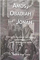 Amos, Obadiah and Jonah: A Devotional Look at the Ministry and Messages of Amos, Obadiah and Jonah (Light To My Path Devotional Commentary Series Book 20) Kindle Edition